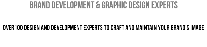 BRAND DEVELOPMENT & Graphic Design EXPERTS over100 design and development experts to craft and maintain your brand's image